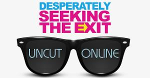 'Desperately Seeking The Exit Uncut & Online' Adds Additional Live Stream Matinee On March 28