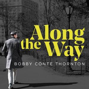 Bobby Conte Thornton's Debut Album 'Along the Way' Will Be Released April 24