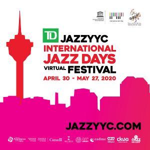TD JazzYYC International Jazz Days Festival VIRTUAL Line Up Announced