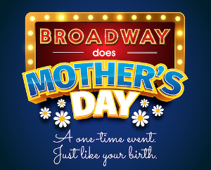 BROADWAY DOES MOTHER'S DAY Raises $150,000 For BC/EFA