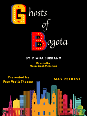 GHOSTS OF BOGOTA Livestreams Through Four Walls Theater On May 23