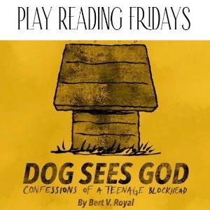 Play Reading Fridays Postpones DOG SEES GOD