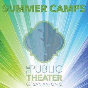 The Public Theater Of San Antonio Announces Summer Camp 2020