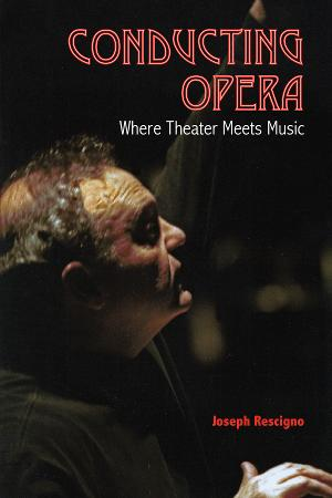 Now Available: 'Conducting Opera: Where Theater Meets Music' By Conductor Joseph Rescigno