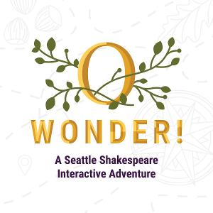 Seattle Shakespeare To Launch O, WONDER! An Interactive Shakespeare Adventure Game