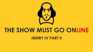 Full Cast Announced For The Show Must Go Online's Live Streaming Of THE HISTORY OF HENRY IV PART II