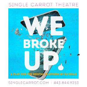 Single Carrot Theatre Partners With Baltimore Safe Haven For WE BROKE UP Digital Performance