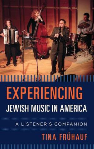 'Experiencing Jewish Music In America: A Listener's Companion' By Dr. Tina Frühauf Out Now