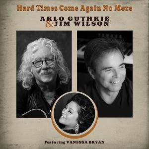 Arlo Guthrie & Jim Wilson Release 'Hard Times Come Again No More'