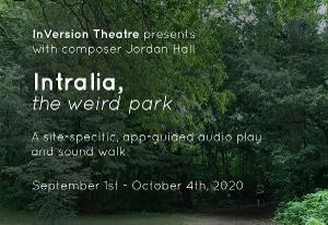 InVersion Theatre Presents: INTRALIA, THE WEIRD PARK, World Premiere Audio Play And Sound Walk