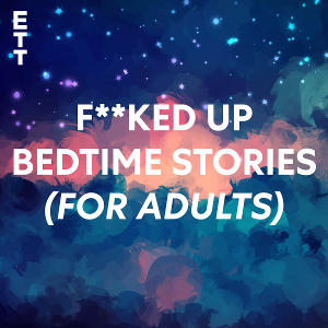 English Touring Theatre Launches F**KED UP BEDTIME STORIES (for Adults) Podcast