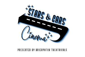 Brierpatch Theatricals Presents STARS & CARS CINEMA: A DRIVE-IN EXPERIENCE FOR THE WHOLE FAMILY
