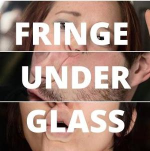 The Scranton Fringe Festival Presents FRINGE UNDER GLASS