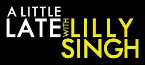 Listings for A LITTLE LATE WITH LILLY SINGH: August 27 – September 4