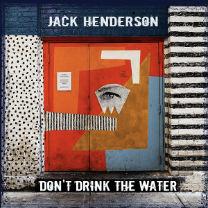 Jack Henderson Shares New Single 'Don't Drink The Water'