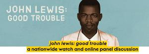 Crossroads Among National Arts and Cultural Institutions Screening JOHN LEWIS: GOOD TROUBLE