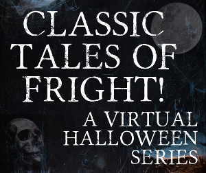 Davisson Entertainment Presents CLASSIC TALES OF FRIGHT - A Virtual Halloween Series