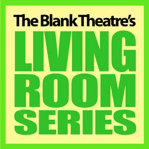 The Blank Theatre's Living Room Series Announces Fall Lineup