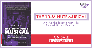 Theatre Now's THE 10-MINUTE MUSICAL, AN ANTHOLOGY FROM THE SOUND BITES FESTIVAL Out Next Month