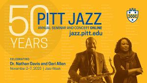 50th Annual Pitt Jazz Seminar Celebrates With A Virtual Celebration Of Dr. Nathan Davis & Geri Allen  ​