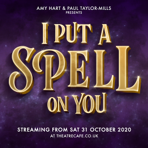 Amy Hart and Paul Taylor-Mills Present I  PUT A SPELL ON YOU
