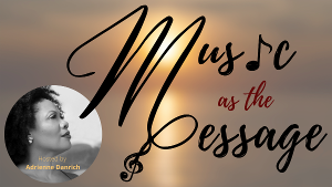 The American Opera Project Presents MUSIC AS THE MESSAGE
