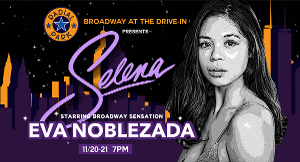 Eva Noblezada Will Headline SELENA: A LIVE DRIVE-IN EXPERIENCE at Radial Park At Halletts Point Play