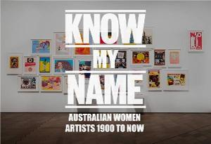 National Gallery's KNOW MY NAME: AUSTRALIAN WOMEN ARTISTS 1900 TO NOW Opening Saturday