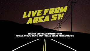 Las Vegas Philharmonic and Nevada Public Radio to Present Theater on the Air: LIVE FROM AREA 51