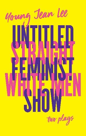 TCG Books Publishes STRAIGHT WHITE MEN / UNTITLED FEMINIST SHOW By Young Jean Lee