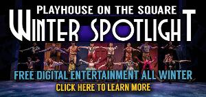 Playhouse On The Square Announces Digital Offerings For Winter