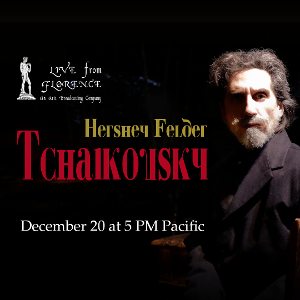 HERSHEY FELDER: TCHAIKOVSKYTo Be Streamed Live From Florence, Italy
