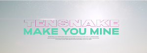 Tensnake Completes Music Video Trilogy With The Release Of 'Make You Mine'