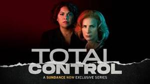 Rachel Griffiths' Political Drama TOTAL CONTROL Premieres On Sundance Now This Month
