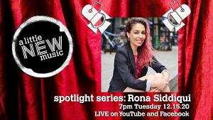 A Little New Music's Spotlight Series Presents Rona Siddiqui
