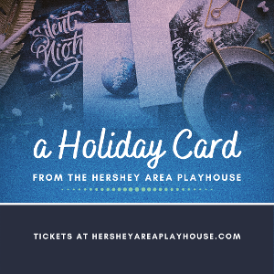 Hershey Area Playhouse Presents A Virtual Holiday Experience For The Whole Family