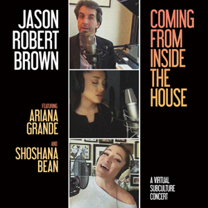 Jason Robert Brown Releases New Album 'Coming From Inside The House' Featuring Ariana Grande and Shoshana Bean