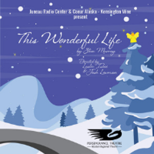 Perseverance Theatre Presents THIS WONDERFUL LIFE Starring Wesley Mann