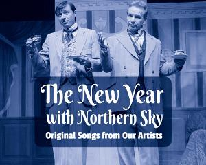 Northern Sky Theater Presents THE NEW YEAR WITH NORTHERN SKY