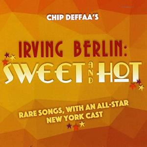 Steve Ross, Jerry Dixon And More Star On Chip Deffaa's New Cd 'Irving Berlin: Sweet And Hot'