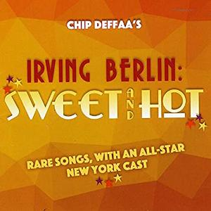 Chip Deffaa's New Album, 'Irving Berlin: Sweet And Hot' Is Out Now
