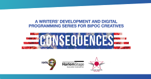 Harlem Stage, Harlem9 and The Lucille Lortel Theater to Present CONSEQUENCES