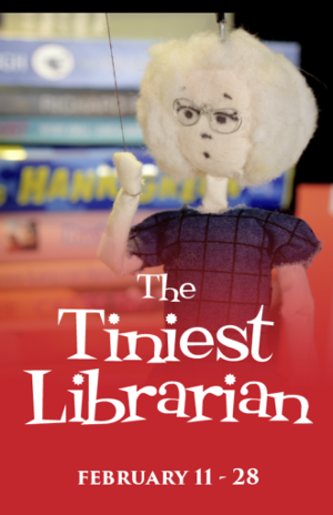Penobscot Theatre Company Presents THE TINIEST LIBRARIAN FINDS A VALENTINE