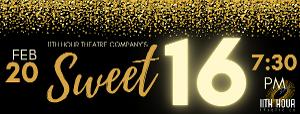 11th Hour Theatre Company Announces Sweet 16 Celebration