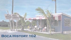 Boca Raton Historical Society & Museum Launches Virtual Series BOCA HISTORY 102