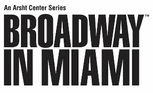 Broadway In Miami Returns This Fall To The Arsht Center