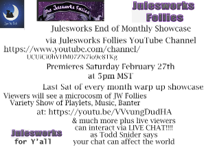 Julesworks Follies Presents #STAYHOMESAFE End Of Monthly Showcase LiveStream #2, February 27