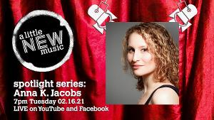A Little New Music SPOTLIGHT SERIES Presents Anna K. Jacobs