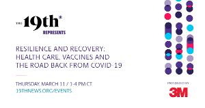 The 19th Represents Announces RESILIENCE AND RECOVERY: HEALTH CARE, VACCINES AND THE ROAD BACK FROM COVID-19
