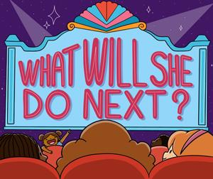 Musical Podcast WHAT WILL SHE DO NEXT? Releases New Episodes